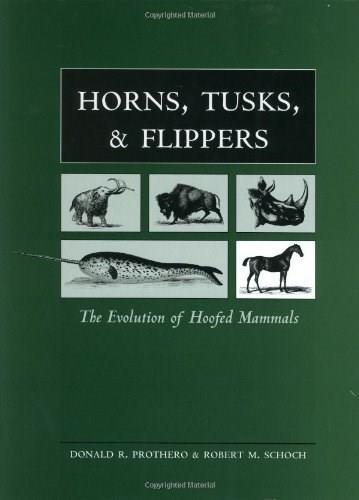 Horns, Tusks, and Flippers: The Evolution of Hoofed Mammals, by Prothero 9780801871351