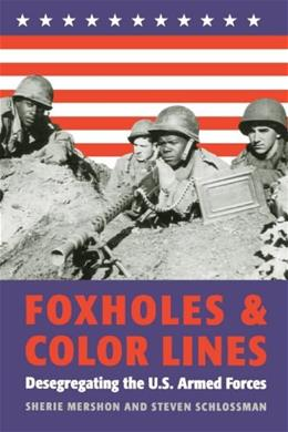 Foxholes and Color Lines: Desegregating the U.S. Armed Forces (Rand Book) 9780801872419