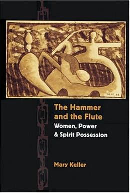 The Hammer and the Flute: Women, Power, and Spirit Possession 9780801881886