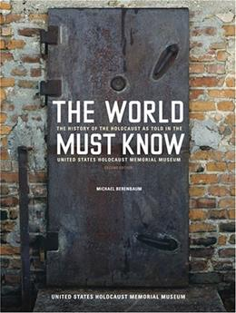 World Must Know: The History of the Holocaust as Told in the United States Holocaust Memorial Museum, by Berenbaum, 2nd Edition 9780801883583