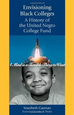 Envisioning Black Colleges: A History of the United Negro College Fund, by Gasman 9780801886041