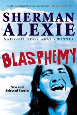 Blasphemy: New and Selected Stories, by Alexie 9780802121752
