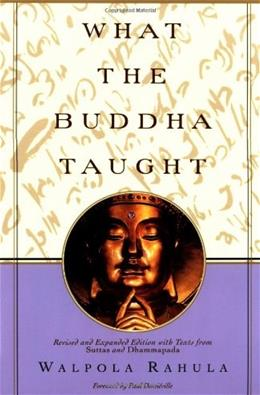 What the Buddha Taught, by Rahula, Revised Edition 9780802130310