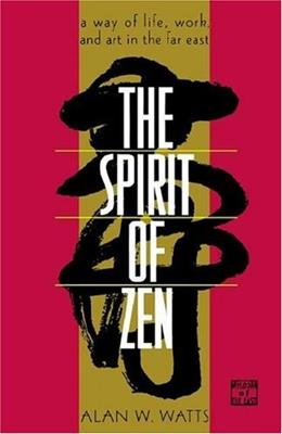 The Spirit of Zen: A Way of Life, Work, and Art in the Far East (Wisdom of the East) 9780802130563