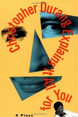 Christopher Durang Explains It All for You: Six Plays, by Durang 9780802132321