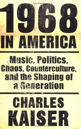 1968 in America: Music, Politics, Chaos, Counterculture and the Shaping of a Generation, by Kaiser 9780802135308