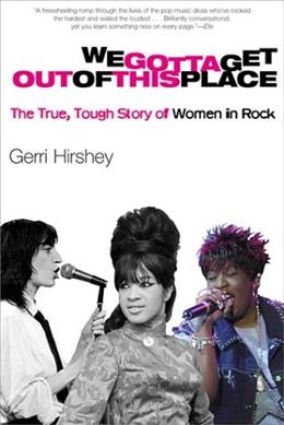We Gotta Get Out of This Place: The True, Tough Story of Women in Rock 9780802138996