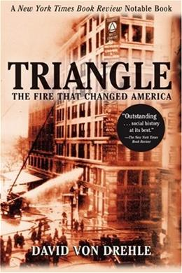 Triangle: The Fire That Changed America, by Von Drehle 9780802141514