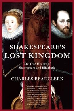 Shakespeares Lost Kingdom: The True History of Shakespeare and Elizabeth 9780802145383
