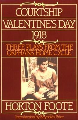 Courtship, Valentines Day, 1918: Three Plays from the Orphans Home Cycle (Foote, Horton) 9780802151551