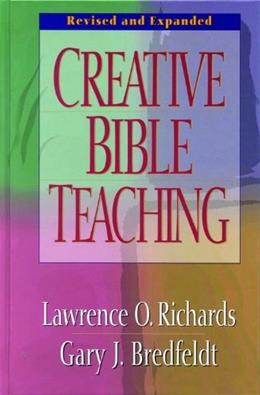 Creative Bible Teaching, by Richards, by Richards, Revised and Expanded Edition 9780802416445