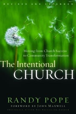 The Intentional Church: Moving From Church Success to Community Transformation REV UPD 9780802427403