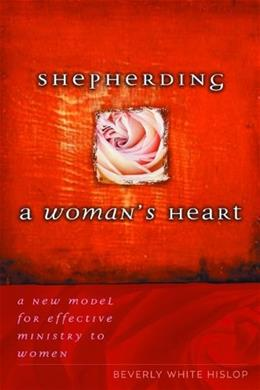 Shepherding A Womans Heart: A New Model for Effective Ministry to Women New Editio 9780802433541