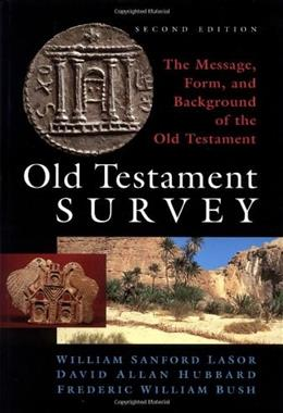 Old Testament Survey: The Message, Form, and Background of the Old Testament, by La Sor, 2nd Edition 9780802837882