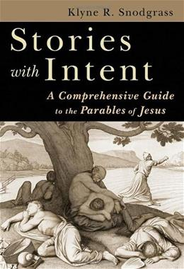 Stories with Intent: A Comprehensive Guide to the Parables of Jesus, by Snodgrass 9780802842411