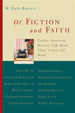 Of Fiction and Faith: Twelve American Writers Talk About Their Vision 9780802843135