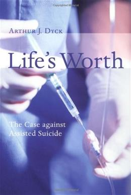Lifes Worth: The Case Against Assisted Suicide (Critical Issues in Bioethics Series) 9780802845948