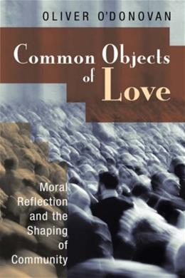 Common Objects of Love: Moral Reflection and the Shaping of Community 9780802863492