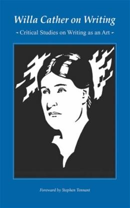 Willa Cather on Writing: Critical Studies on Writing as an Art 9780803263321