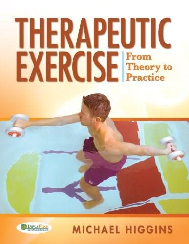 Therapeutic Exercise: From Theory to Practice, by Higgins 9780803613645
