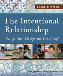 Intentional Relationship: Occupational Therapy and Use of Self, by Taylor 9780803613652