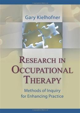 Research in Occupational Therapy: Methods of Inquiry for Enhancing Practice, by Kielhofner 9780803615250