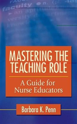 Mastering the Teaching Role: A Guide for Nurse Educators, by Penn 9780803618237