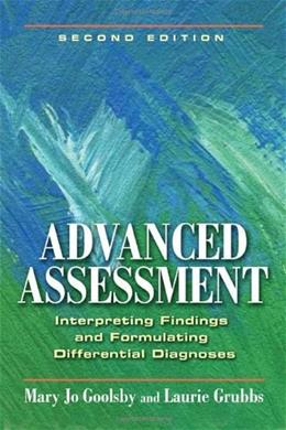 Advanced Assessment: Interpreting Findings and Formulating Differential Diagnoses, by Goolsby, 2nd Edition 9780803621725