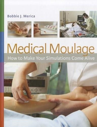 Medical Moulage: How to Make Your Simulations Come Alive, by Merica 9780803624993