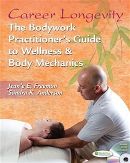 Career Longevity: The Bodywork Practitioners Guide to Wellness and Body Mechanics, by Freeman BK w/DVD 9780803625679