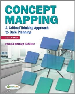 Concept Mapping: A Critical Thinking Approach to Care Planning, by Schuster, 3rd Edition 9780803627437