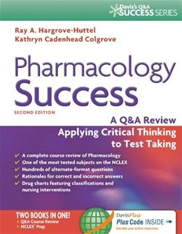 Pharmacology Success: A Q and A Review Applying Critical Thinking to Test Taking, by Hargrove-Huttel, 2nd Edition 2 PKG 9780803639058