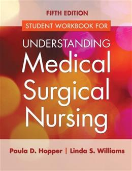 Understanding Medical Surgical Nursing, by Hopper, 5th Edition, Student Workbook 9780803640696