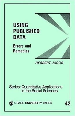 Using Published Data: Errors and Remedies (Quantitative Applications in the Social Sciences) 9780803922990