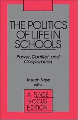 The Politics of Life in Schools: Power, Conflict, and Cooperation (SAGE Focus Editions) 9780803938939