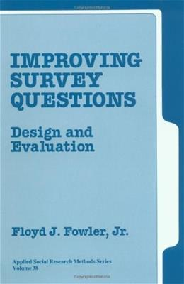 Improving Survey Questions: Design and Evaluation, by Fowler 9780803945838
