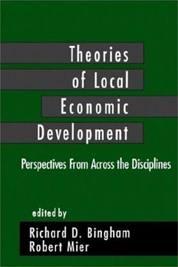 Theories of Local Economic Development: Perspectives from Across the Disciplines, by Bingham 9780803948686