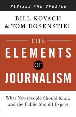Elements of Journalism: What Newspeople Should Know and the Public Should Expect, by Kovach, Revised and Updated 3rd Edition 9780804136785