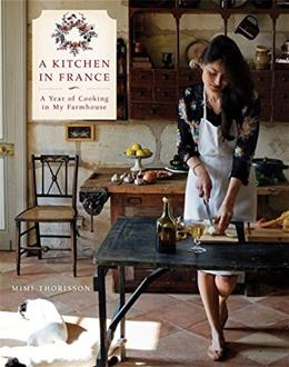 A Kitchen in France: A Year of Cooking in My Farmhouse 9780804185592