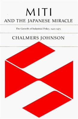 Miti and the Japanese Miracle: The Growth of Industrial Policy, by Johnson, 1925-1975 0 9780804712064