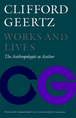 Works and Lives: The Anthropologist As Author, by Geertz 9780804717472