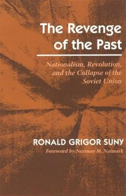 Revenge of the Past: Nationalism, Revolution, and the Collapse of the Soviet Union, by Suny 9780804722476