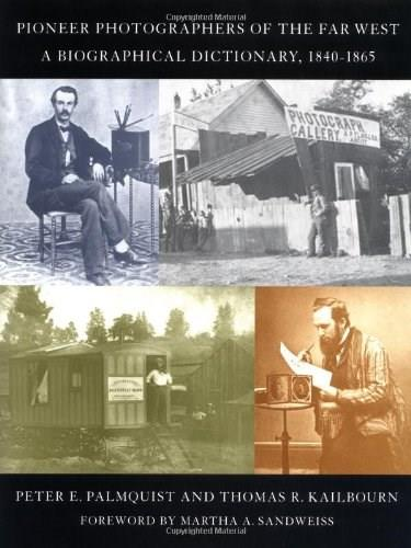 Pioneer Photographers of the Far West: A Biographical Dictionary, 1840-1865, by Palmquist 9780804738835