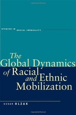 Global Dynamics of Race And Ethnic Mobilization, by Olzak 9780804739986