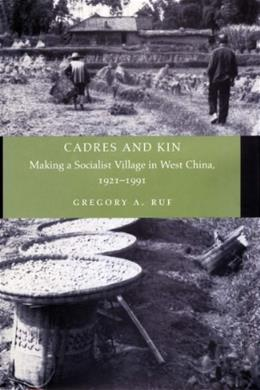Cadres and Kin: Making a Socialist Village in West China, 1921-1991, by Ruf 9780804741293