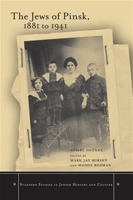 Jews of Pinsk, 1881 to 1941, by Shohet 9780804741583