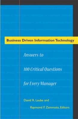 Business Driven Information Technology: Answers to 100 Critical Questions for Every Manager 9780804749435