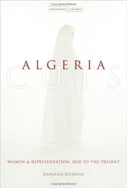 Algeria Cuts: Women and Representation, 1830 to the Present (Cultural Memory in the Present) 9780804752626