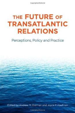 Future of Transatlantic Relations: Perceptions, Policy and Practice, by Dorman 9780804771979