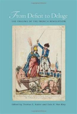 From Deficit to Deluge: The Origins of the French Revolution, by Kaiser 9780804772815